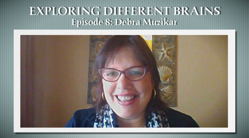 EXPLORING DIFFERENT BRAINS - Episode 08: Debra Muzikar