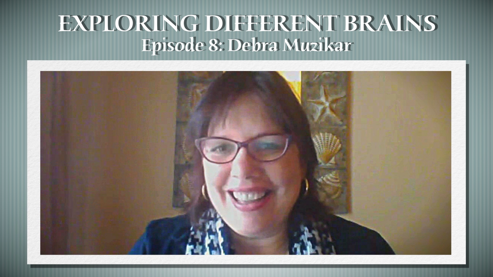 EXPLORING DIFFERENT BRAINS - Episode 08: Debra Muzikar