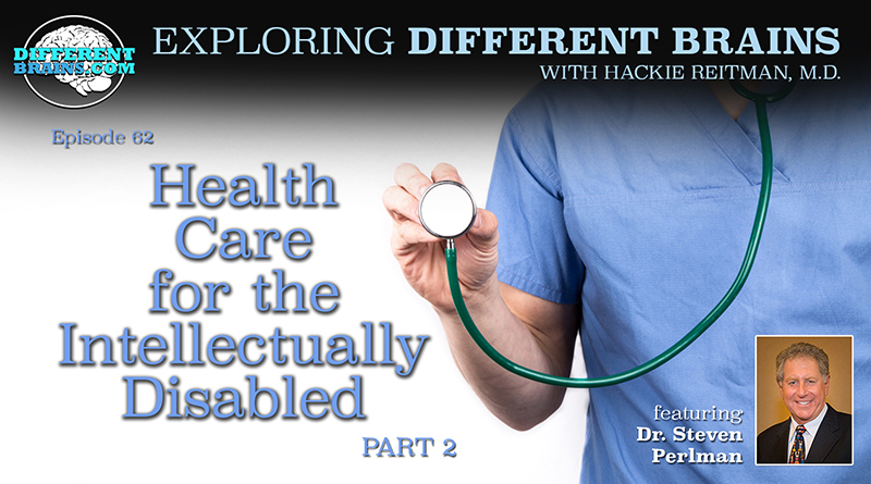 Health Care For The Intellectually Disabled (Part 2), With Dr. Steven Perlman Of The Special Olympics And AADMD | EDB 62