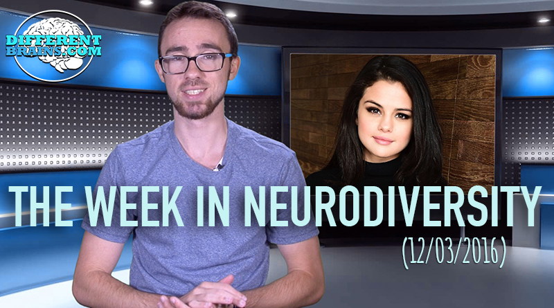 Week In Neurodiversity – Selena Gomez Opens Up About Depression (12/3/16)