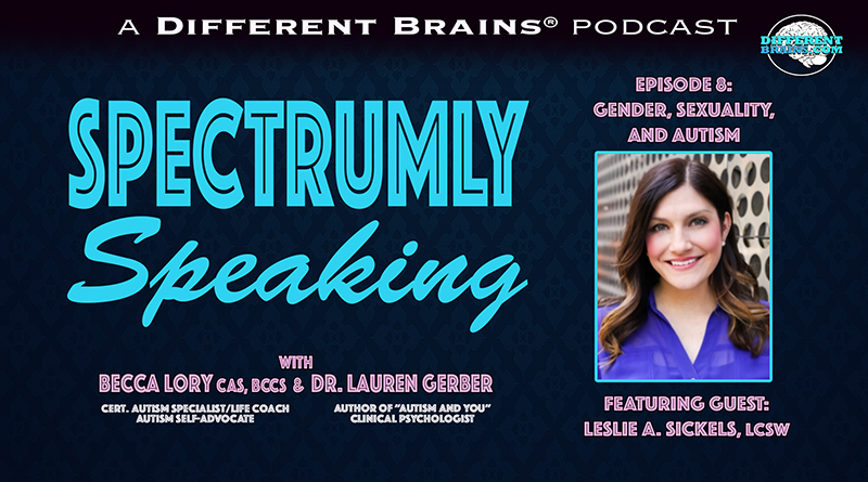 Gender, Sexuality, And Autism, With Leslie A. Sickels, LCSW | Spectrumly Speaking Ep. 8