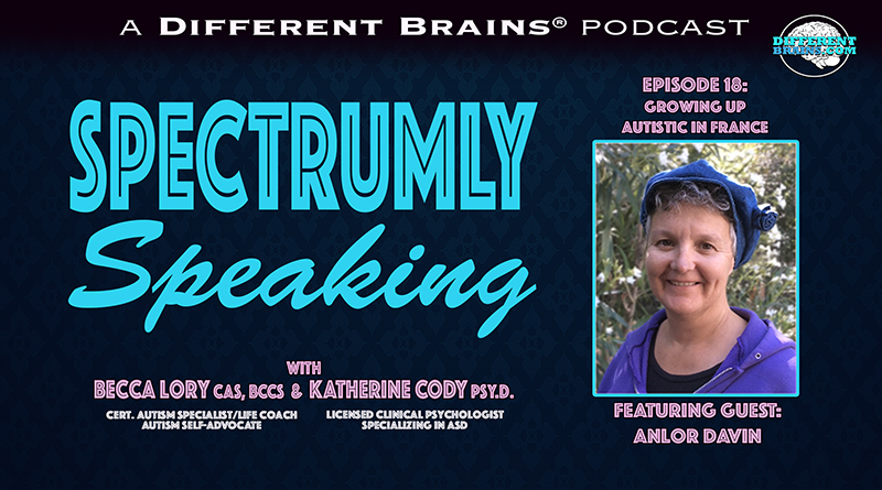 Growing Up Autistic In France: Looking At The Spectrum Around The World, With Anlor Davin | Spectrumly Speaking Ep. 18