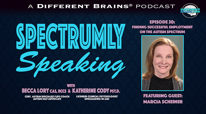 Finding Successful Employment On The Autism Spectrum, With Marcia Scheiner | Spectrumly Speaking Ep. 20