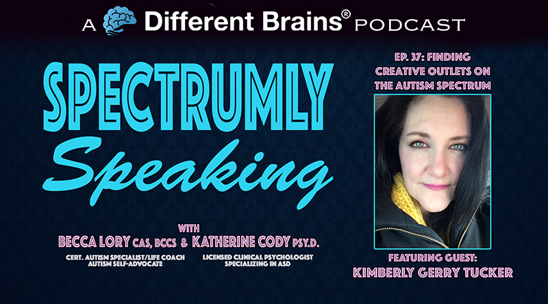 Finding Creative Outlets On The Autism Spectrum, With Kimberly Gerry Tucker | Spectrumly Speaking Ep. 37